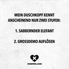 Visual Statements®️ Mein Duschkopf kennt anscheinend nur zwei Stufen: 1. Sabbernder Elefant 2. Grossdemo auflösen Sprüche / Zitate / Quotes / Wordporn / witzig / lustig / Sarkasmus / Freundschaft / Beziehung / Ironie