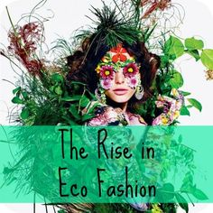 The Rise of Eco Fashion. #Fashion #EcoFriendly #Environment