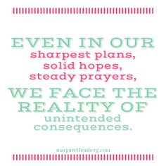 """Check out this blog post: When you Ask: """"Why Are There So Many Unintended Consequences?"""" - http://margaretfeinberg.com/why-are-there-so-many-unintended-consequences/ #Consequences #Grace"""