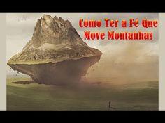 Como Ter a Fé Que Remove Montanhas - YouTube