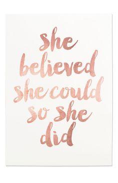 Affiche Scandinave She Believed She Could So by FleurtCollective Girl Power Quotes, Girl Quotes, Dream Quotes, Quotes To Live By, Rose Gold Quotes, Favorite Quotes, Best Quotes, Positive Quotes, Motivational Quotes