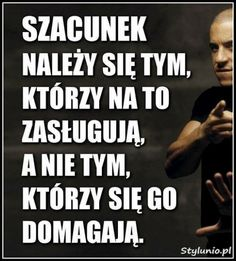 SZACUNEK NALEŻY SIĘ TYM, KTÓRZY... Bad Girl Quotes, Motto, True Stories, Life Lessons, Texts, Life Hacks, Wisdom, Thoughts, Humor