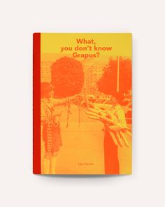 Image of What, You Don't Know Grapus? / Léo Favier