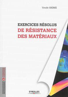 """620.112 XIO - Exercices résolus de résistance des matériaux /  Y . Xiong. """"Exercices résolus de résistance des matériaux Les principales théories et les méthodes courantes de calcul sont illustrées ici par 276 exercices résolus couvrant tous les aspects de la résistance des matériaux. """""""
