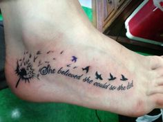 Cute Black Ink Dandelion And Flying Bird Tattoo With She Believed She Could So She Did Quotes On Right Foot With Foot Tattoo Care Plus Tattoo Feet of Cute Tattoos Design For Girls On Foot from Girls Tattoo Ideas