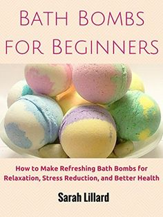 Bath Bombs for Beginners: How to Make Refreshing Bath Bombs for Relaxation, Stress Reduction, and Better Health (DIY and Hobbies) by Sarah Lillard, http://www.amazon.com/dp/B00QSA95HK/ref=cm_sw_r_pi_dp_fxtivb008348S
