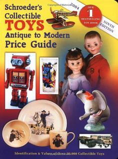 Schroeder's Collectible Toys Antique to Modern Price Guide by Sharon Huxford