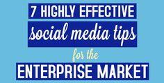 7 highly effective social media tips for the enterprise market