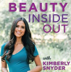 [Beauty Inside Out Podcast Episode 1] White Rice & Weight Loss, Interview with a Top Ayurvedic Doctor - Kimberly Snyder