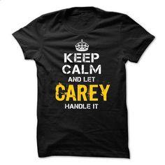 Keep Calm Let CAREY Handle It - #shirt cutting #sweater refashion. BUY NOW => https://www.sunfrog.com/Funny/Keep-Calm-Let-CAREY-Handle-It.html?68278