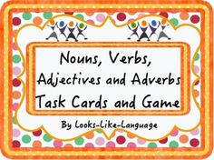Nouns, Verbs, Adjectives and Adverbs- Task Cards and Game