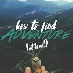 Don't have the money to travel? These tips and tricks for finding adventure at home have got you covered! :)