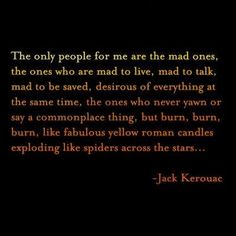 The only people for me are the mad ones... -Jack Kerouac - Shared from Word Porn