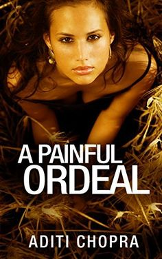 A Painful Ordeal by Aditi Chopra, http://www.amazon.com/dp/B00TP8J7P2/ref=cm_sw_r_pi_dp_UpE7ub0WCVV17/188-3330312-8037125