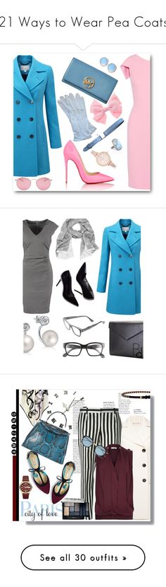 """21 Ways to Wear Pea Coats"" by polyvore-editorial ❤ liked on Polyvore featuring peacoats, waystowear, Pure Collection, Antonio Berardi, Christian Louboutin, MICHAEL Michael Kors, Louis Vuitton, Maison Margiela, River Island and Alexis Bittar"