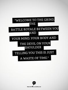 """Welcome to The Grind, the battle Royale between you and your mind, your body and the devil on your shoulder telling you this is just a waste of time."""