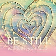 I AM still and centered in my heart. BE STILL by CarlyMarie