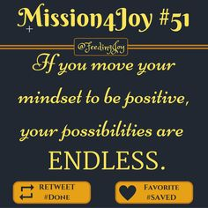 #Mission4Joy - Mission #51 - #Endless: If you move your mindset to be positive, your possibilities are endless. - via @FeedingJoy