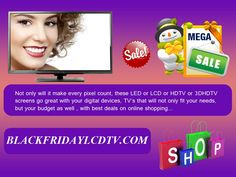 World best television with best clarity, you cannot see any other television this much clarity with highly stylized television on Blackfridaylcdtv.com. Get a new featured television and easy understandable features on best deals to buy on your saving. No need to leave your chair, look on our website press a button, just click onto Blackfridaylcdtv.com and get your type of television in a minute, just click and grab your television here.http://goo.gl/fzV2y2
