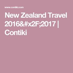 New Zealand Travel 2016/2017   Contiki