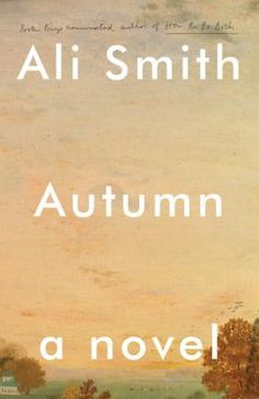 "Ali Smith, author of the Man Booker finalist, ""How to Be Both,"" returns with ""Autumn,"" the first book of a four-part seasonal Quartet. ""Autumn"" reflects on the consequences of Brexit. Release date: February Book Club Books, New Books, The Book, Good Books, Books To Read, Best Books Of 2017, Books 2018, Reading Lists, Book Lists"