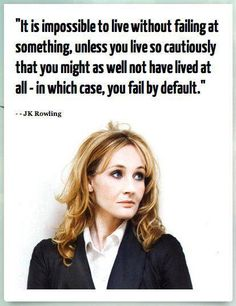 JK Rowling quote-it is better the have failed and fallen than to have not had the fun of trying.