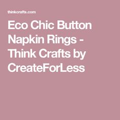 Eco Chic Button Napkin Rings - Think Crafts by CreateForLess