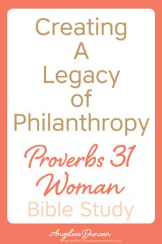 Have you ever considered what creating a Legacy of Philanthropy might look like for you & your family? Let's find out in our FREE Proverbs 31 Woman Bible Study! Explore practical ways to live on purpose and live as a modern Proverbs 31 woman.    Angelica Duncan