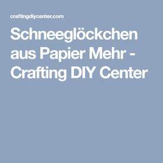 Schneeglöckchen aus Papier Mehr - Crafting DIY Center