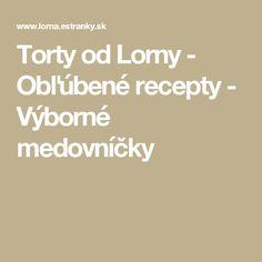 Torty od Lorny - Obľúbené recepty - Výborné medovníčky