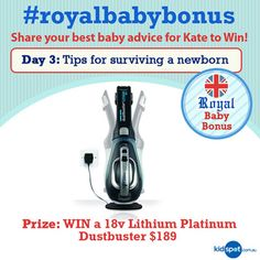 Day 3: Share your #newborn tips for Duchess Kate! http://kidspot.me/12euAtT You could WIN the queen of all dustbusters #royalbabybonus
