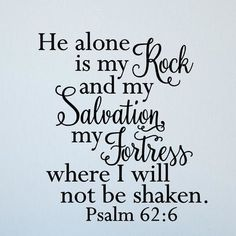 Bible Verses About Faith:Enchantingly Elegant He Alone Is My Rock and Salvation Vinyl Wall Decal Size Prayer Quotes, Bible Verses Quotes, Faith Quotes, Bible Verses About Faith, Psalms Quotes, Inspirational Quotes Faith, Encouraging Bible Verses, Woman Bible Quotes, Bible Verses For Encouragement