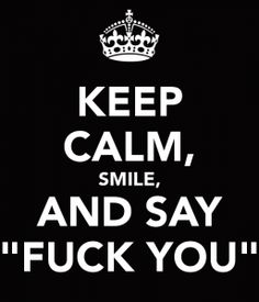 Keep Calm and Say Fuck You