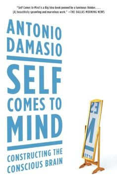BARNES & NOBLE | Self Comes to Mind: Constructing the Conscious Brain by Antonio Damasio, Knopf Doubleday Publishing Group | NOOK Book (eBook), Paperback, Hardcover, Audiobook
