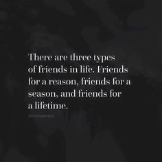There are three types of friends in life ....