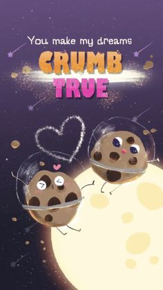 You make my dreams crumb true - Food puns, cookie crumbs, wallpaper background l. Funny Food Puns, Cute Jokes, Food Humor, Funny As Hell, Funny Love, Cookie Quotes, Chocolate Quotes, Love Puns, Pun Card
