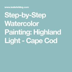 Step-by-Step Watercolor Painting: Highland Light - Cape Cod