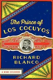 THE PRINCE OF LOS COCUYOS by Richard Blanco An award-winning poet's memoir of growing up in Miami as the gay son of Cuban immigrants. A warm, emotionally intimate memoir.