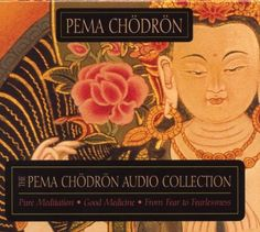 Amazon.com: The Pema Chodron Audio Collection: Pure Meditation:Good Medicine:From Fear to Fearlessness (9781591791591): Pema Chodron: Books