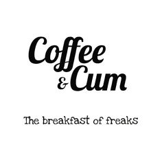 Coffee and cum the breakfast of freaks