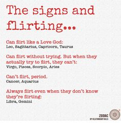 The signs and flirting can flirt like a love god leo sagittarius capricorn taurus can lirt without trying but when they actually try to firt they can't Zodiac Sign Traits, Zodiac Signs Astrology, Zodiac Memes, Zodiac Star Signs, My Zodiac Sign, Zodiac Quotes, Zodiac Facts, Zodiac Love, Zodiac Signs In Love