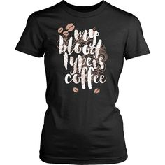 """""""My Blood Type Is Coffee"""" T-Shirt"""