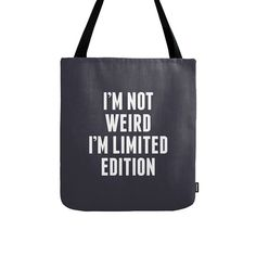 I'm not weird I'm limited edition tote bag I'm not by Latte2Wear