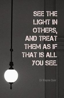 See the light in others and treat them as if that is all you see. #quote#kindness