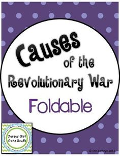 This foldable is a great way for students to take notes while learning about the causes of the Revolutionary War.    Causes Included: - French & Indian War - Sugar Act - Stamp Act - Sons of Liberty - Townshend Acts - Boston Massacre - Tea Act - Boston Tea Party - Intolerable Acts - First Continental Congress - Battle of Lexington & Concord  This foldable covers Georgia Performance standards:  SS4H4 The student will explain the causes, events, and results of the American Revolution.