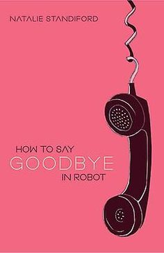 How To Say Goodbye In Robot- Just finished this book. Another pinner reccomended this to me.