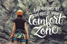 2. Life begins at the end of your comfort zone.