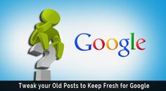 How to Tweak Your Old Posts to Keep Fresh for Google • TechLila