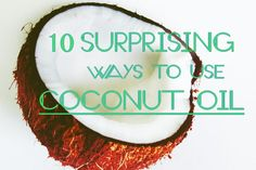 10 Surprising Ways to Use Coconut Oil