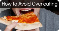 How to Avoid Overeating ~ http://healthpositiveinfo.com/how-to-avoid-overeating.html